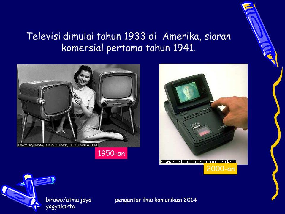 birowo/atma jaya yogyakarta pengantar ilmu komunikasi 2014 Televisi dimulai tahun 1933 di Amerika, siaran komersial pertama tahun 1941.