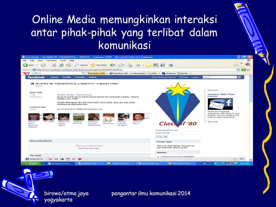 birowo/atma jaya yogyakarta pengantar ilmu komunikasi 2014 Online Media memungkinkan interaksi antar pihak-pihak yang terlibat dalam komunikasi
