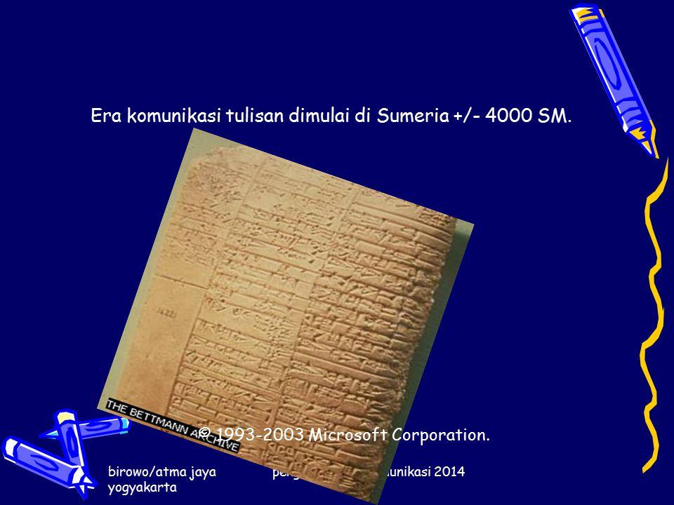 birowo/atma jaya yogyakarta pengantar ilmu komunikasi 2014 Era komunikasi tulisan dimulai di Sumeria +/- 4000 SM.