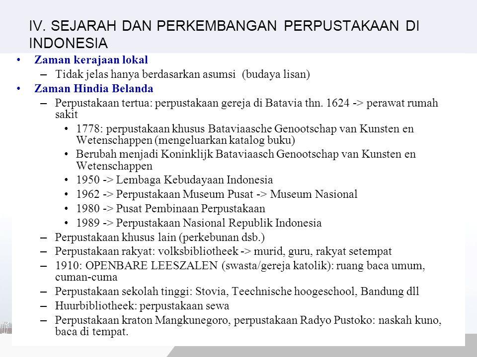 IV. SEJARAH DAN PERKEMBANGAN PERPUSTAKAAN DI INDONESIA Zaman kerajaan lokal – Tidak jelas hanya berdasarkan asumsi (budaya lisan) Zaman Hindia Belanda