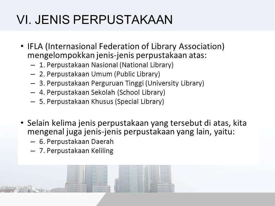 VI. JENIS PERPUSTAKAAN IFLA (Internasional Federation of Library Association) mengelompokkan jenis-jenis perpustakaan atas: – 1. Perpustakaan Nasional