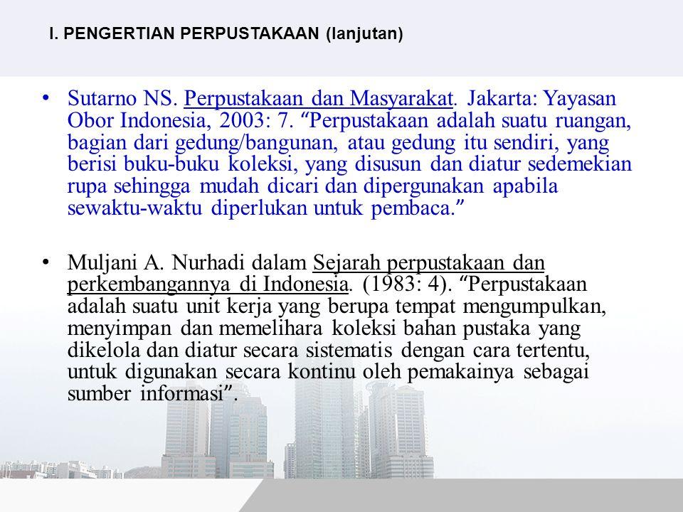 """Sutarno NS. Perpustakaan dan Masyarakat. Jakarta: Yayasan Obor Indonesia, 2003: 7. """" Perpustakaan adalah suatu ruangan, bagian dari gedung/bangunan, a"""