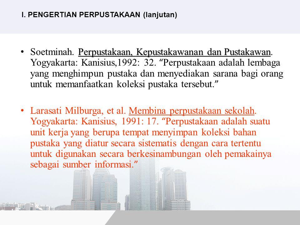 """Perpustakaan, Kepustakawanan dan Pustakawan Soetminah. Perpustakaan, Kepustakawanan dan Pustakawan. Yogyakarta: Kanisius,1992: 32. """" Perpustakaan adal"""