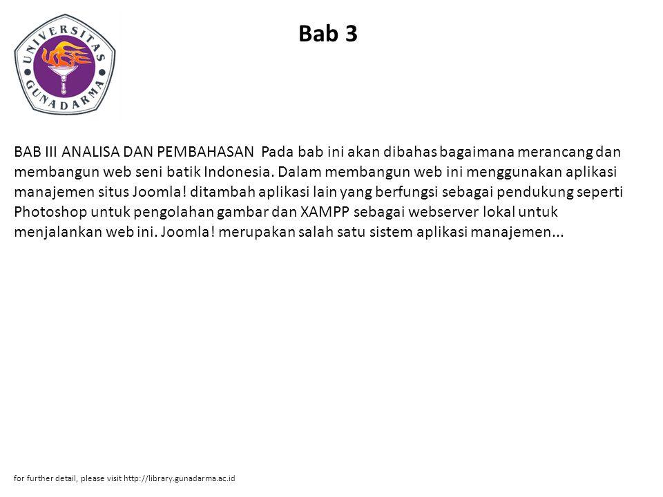 Bab 3 BAB III ANALISA DAN PEMBAHASAN Pada bab ini akan dibahas bagaimana merancang dan membangun web seni batik Indonesia.