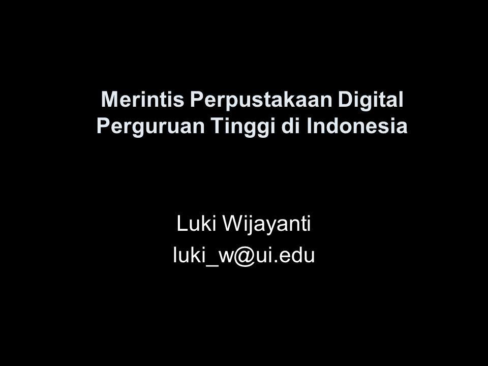 Merintis Perpustakaan Digital Perguruan Tinggi di Indonesia Luki Wijayanti luki_w@ui.edu