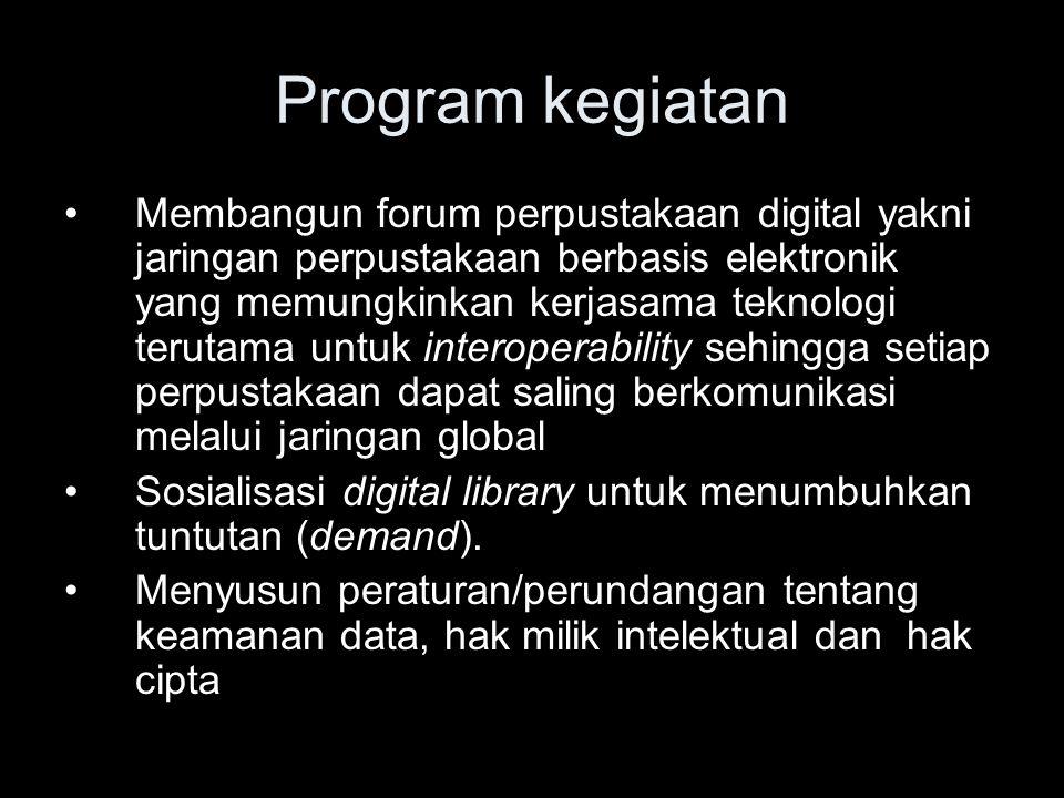 Program kegiatan Membangun forum perpustakaan digital yakni jaringan perpustakaan berbasis elektronik yang memungkinkan kerjasama teknologi terutama u