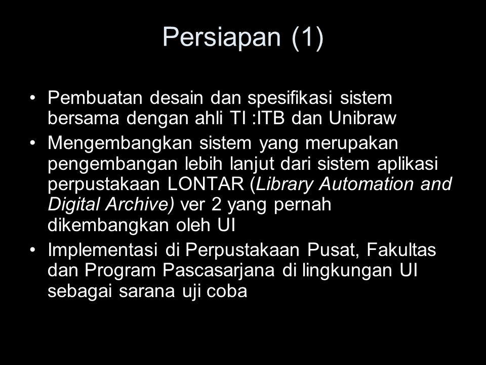 Persiapan (1) Pembuatan desain dan spesifikasi sistem bersama dengan ahli TI :ITB dan Unibraw Mengembangkan sistem yang merupakan pengembangan lebih l