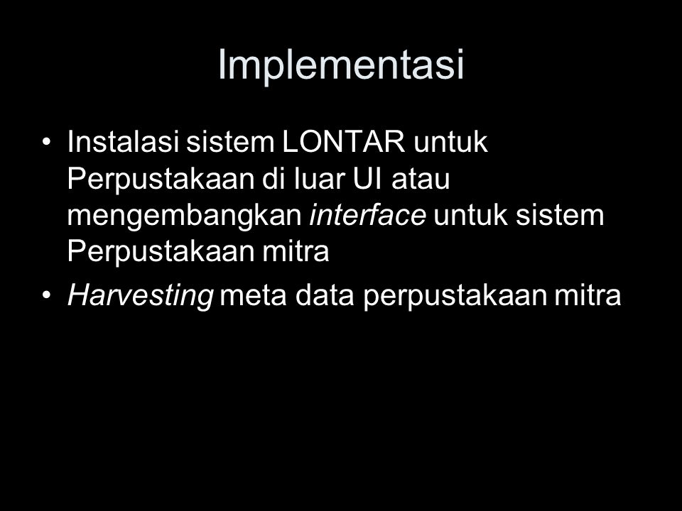 Implementasi Instalasi sistem LONTAR untuk Perpustakaan di luar UI atau mengembangkan interface untuk sistem Perpustakaan mitra Harvesting meta data p