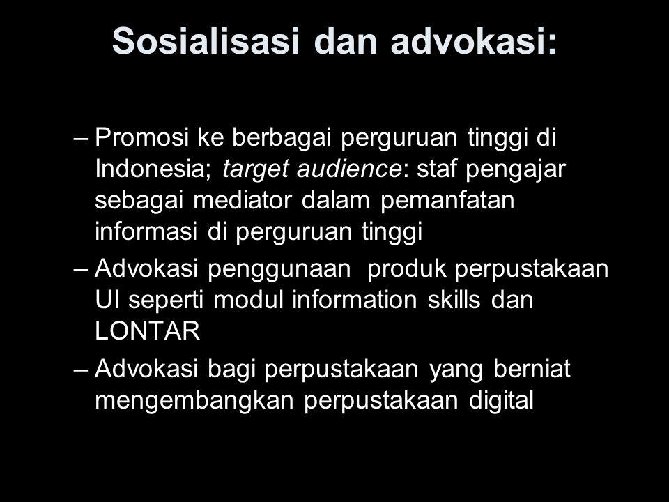 Sosialisasi dan advokasi: –Promosi ke berbagai perguruan tinggi di Indonesia; target audience: staf pengajar sebagai mediator dalam pemanfatan informa