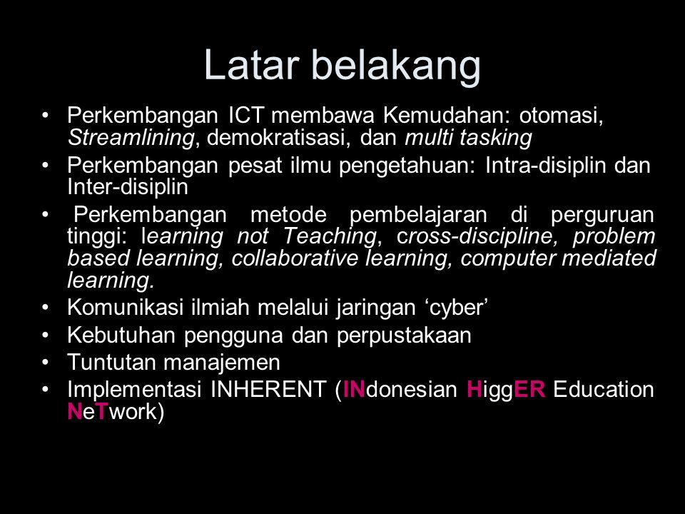 Latar belakang Perkembangan ICT membawa Kemudahan: otomasi, Streamlining, demokratisasi, dan multi tasking Perkembangan pesat ilmu pengetahuan: Intra-