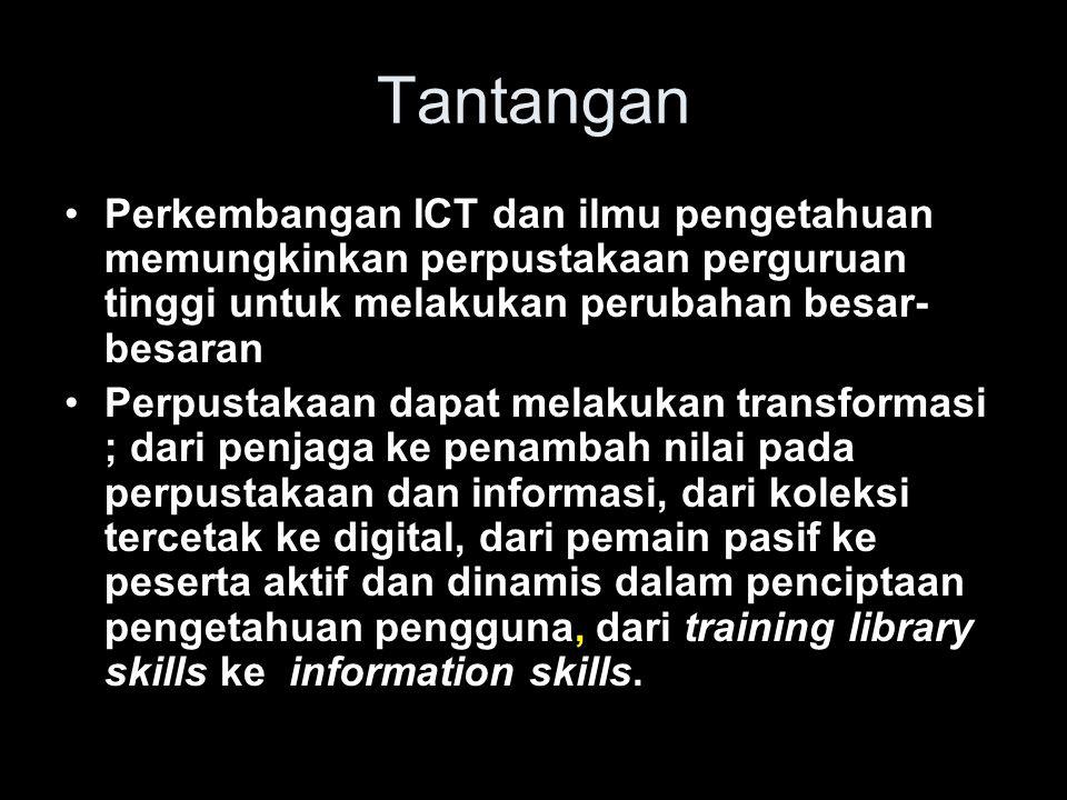 Tantangan Perkembangan ICT dan ilmu pengetahuan memungkinkan perpustakaan perguruan tinggi untuk melakukan perubahan besar- besaran Perpustakaan dapat