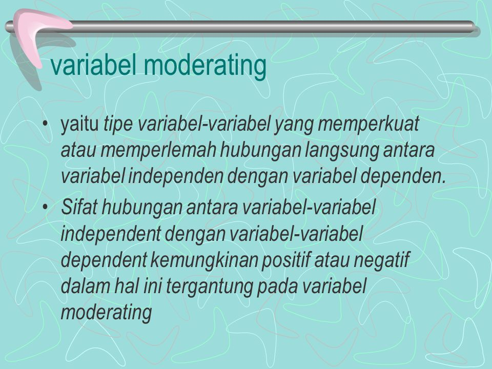 variabel moderating yaitu tipe variabel-variabel yang memperkuat atau memperlemah hubungan langsung antara variabel independen dengan variabel depende