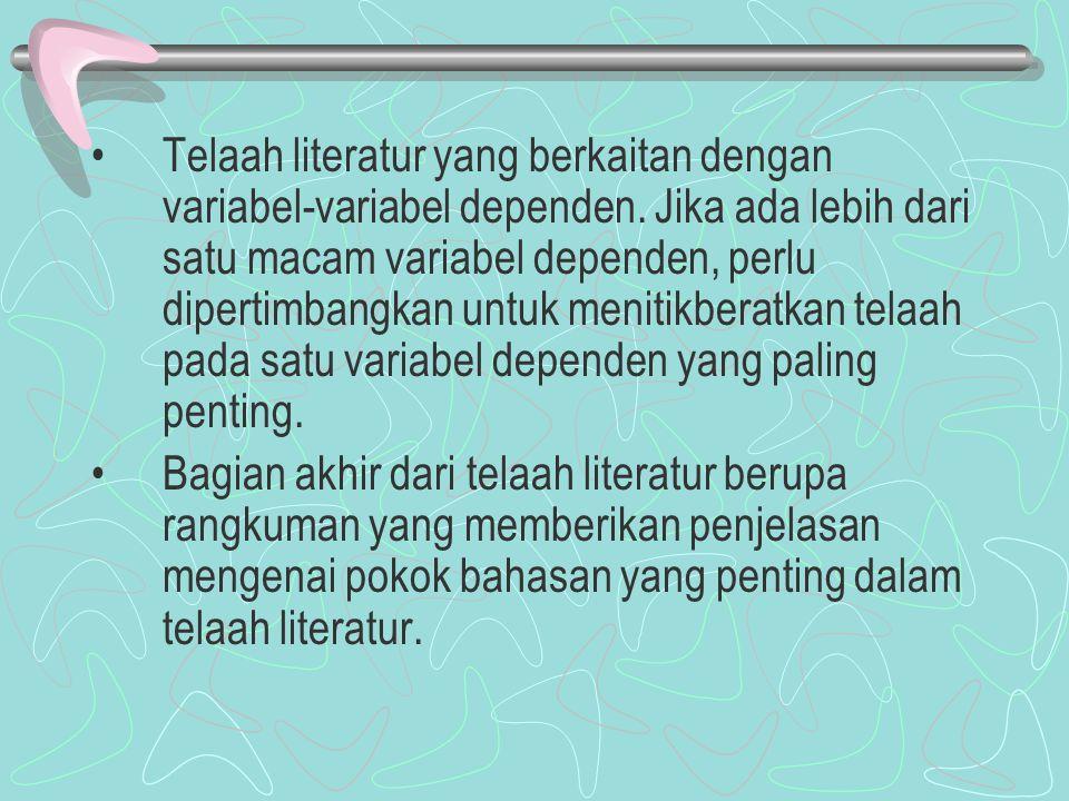 Telaah literatur yang berkaitan dengan variabel-variabel dependen. Jika ada lebih dari satu macam variabel dependen, perlu dipertimbangkan untuk menit