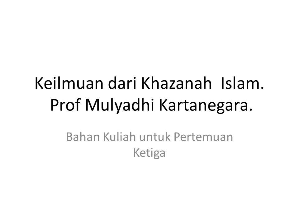 Keilmuan dari Khazanah Islam. Prof Mulyadhi Kartanegara. Bahan Kuliah untuk Pertemuan Ketiga