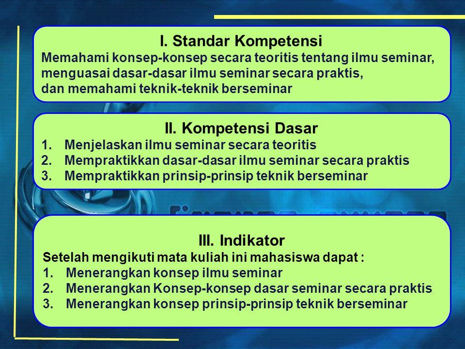 I. Standar Kompetensi Memahami konsep-konsep secara teoritis tentang ilmu seminar, menguasai dasar-dasar ilmu seminar secara praktis, dan memahami tek