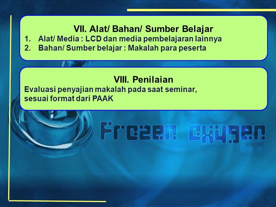 VII. Alat/ Bahan/ Sumber Belajar 1.Alat/ Media : LCD dan media pembelajaran lainnya 2.Bahan/ Sumber belajar : Makalah para peserta VIII. Penilaian Eva