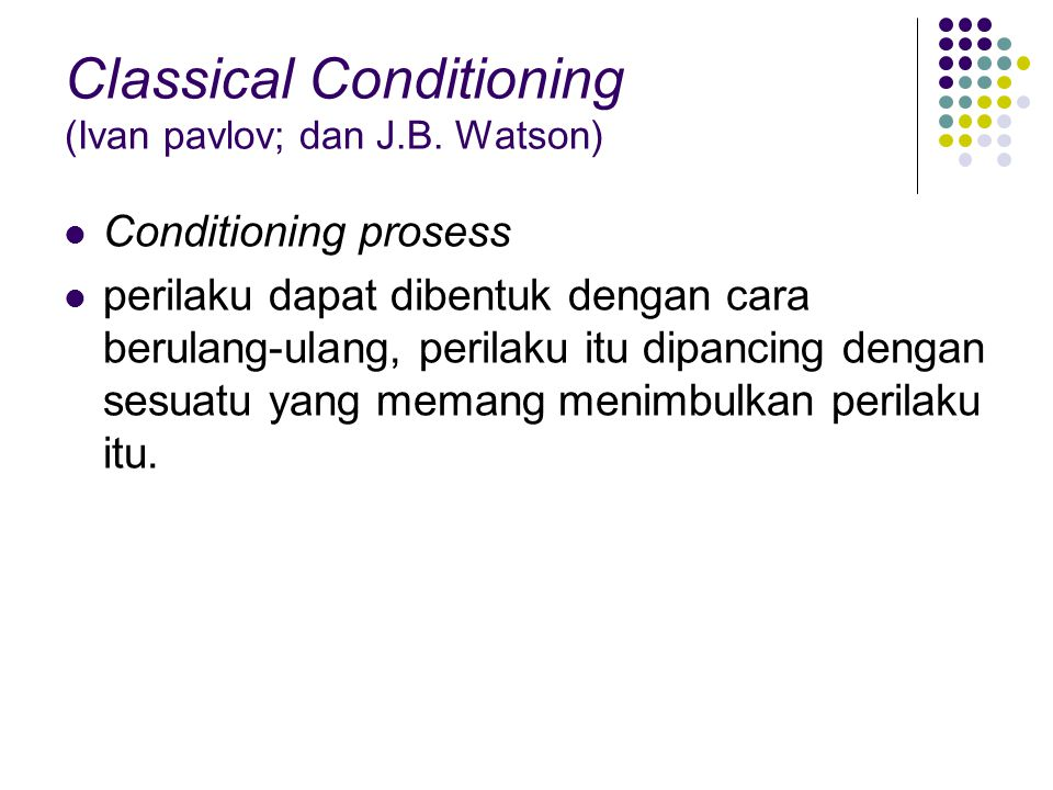 Classical Conditioning (Ivan pavlov; dan J.B.