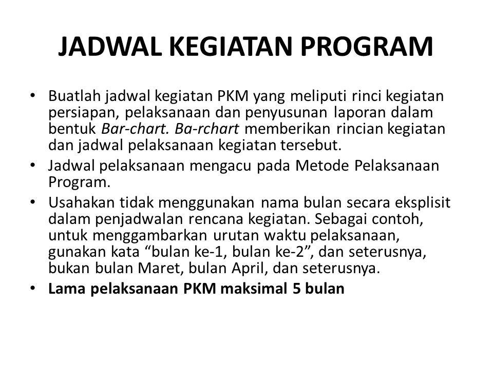 JADWAL KEGIATAN PROGRAM Buatlah jadwal kegiatan PKM yang meliputi rinci kegiatan persiapan, pelaksanaan dan penyusunan laporan dalam bentuk Bar-chart.