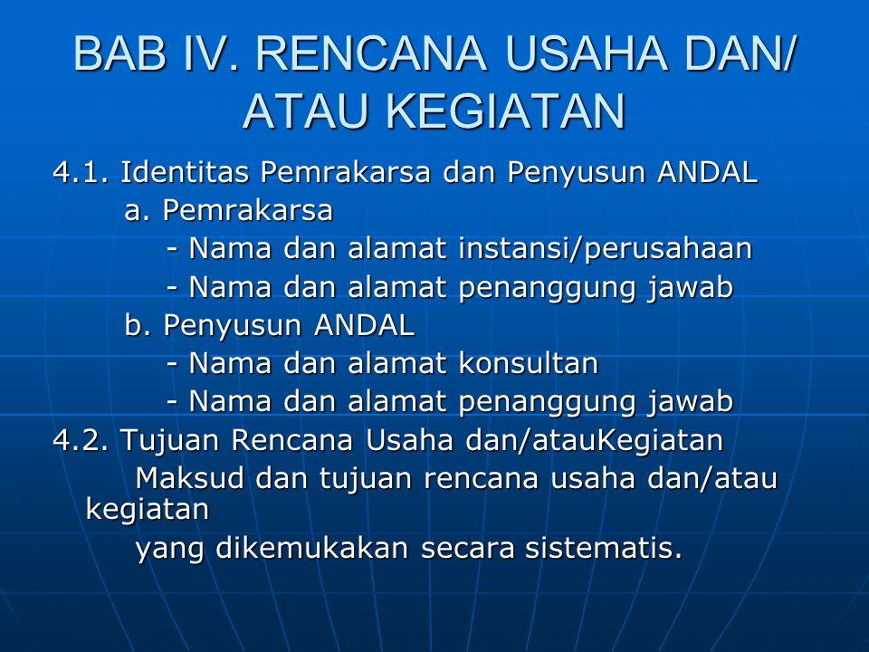 BAB IV. RENCANA USAHA DAN/ ATAU KEGIATAN 4.1. Identitas Pemrakarsa dan Penyusun ANDAL a. Pemrakarsa a. Pemrakarsa - Nama dan alamat instansi/perusahaa