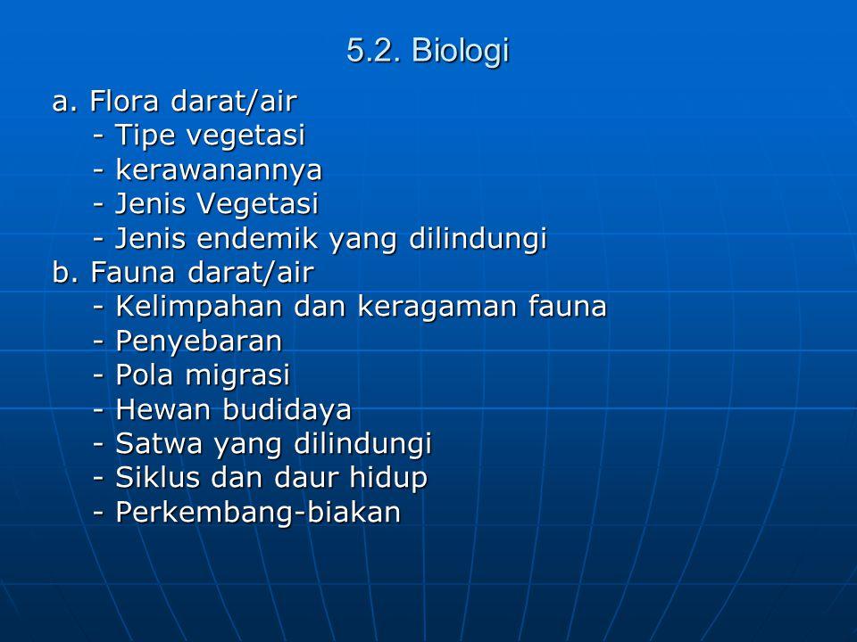 5.2. Biologi a. Flora darat/air - Tipe vegetasi - Tipe vegetasi - kerawanannya - kerawanannya - Jenis Vegetasi - Jenis Vegetasi - Jenis endemik yang d