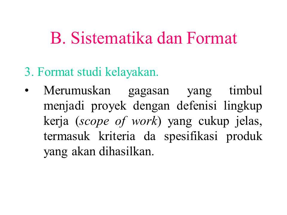 B. Sistematika dan Format 3. Format studi kelayakan. Merumuskan gagasan yang timbul menjadi proyek dengan defenisi lingkup kerja (scope of work) yang