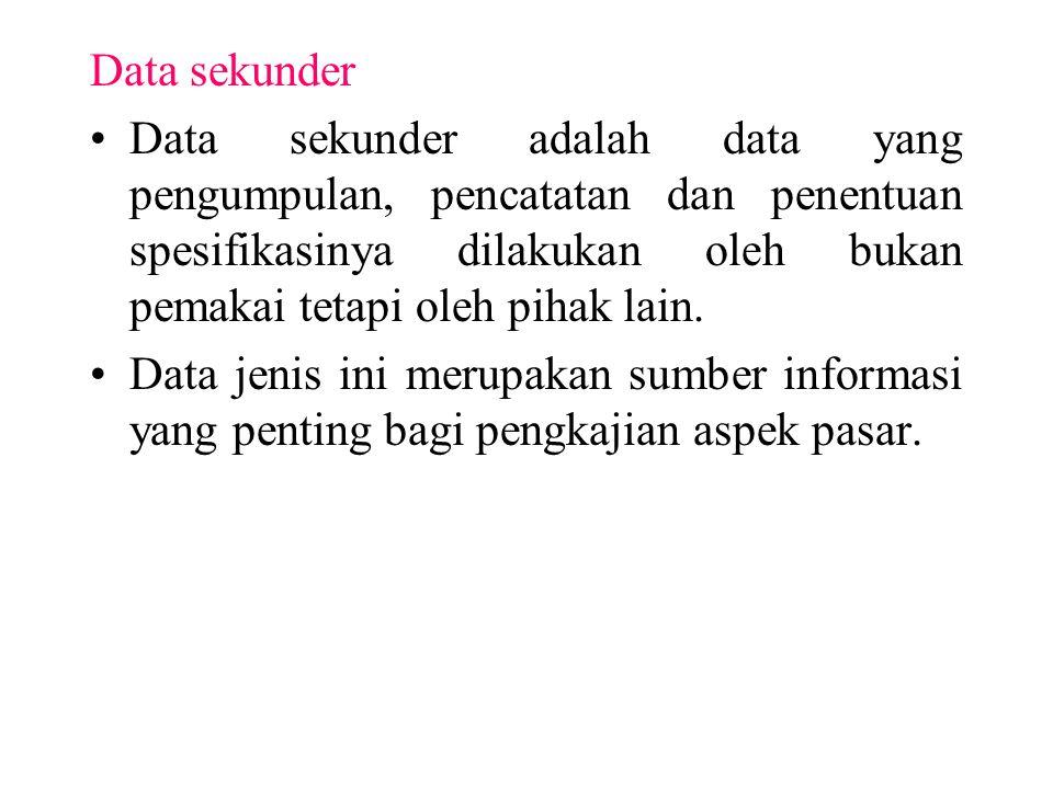 Data sekunder Data sekunder adalah data yang pengumpulan, pencatatan dan penentuan spesifikasinya dilakukan oleh bukan pemakai tetapi oleh pihak lain.