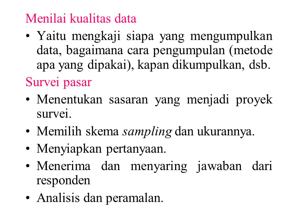 Menilai kualitas data Yaitu mengkaji siapa yang mengumpulkan data, bagaimana cara pengumpulan (metode apa yang dipakai), kapan dikumpulkan, dsb. Surve