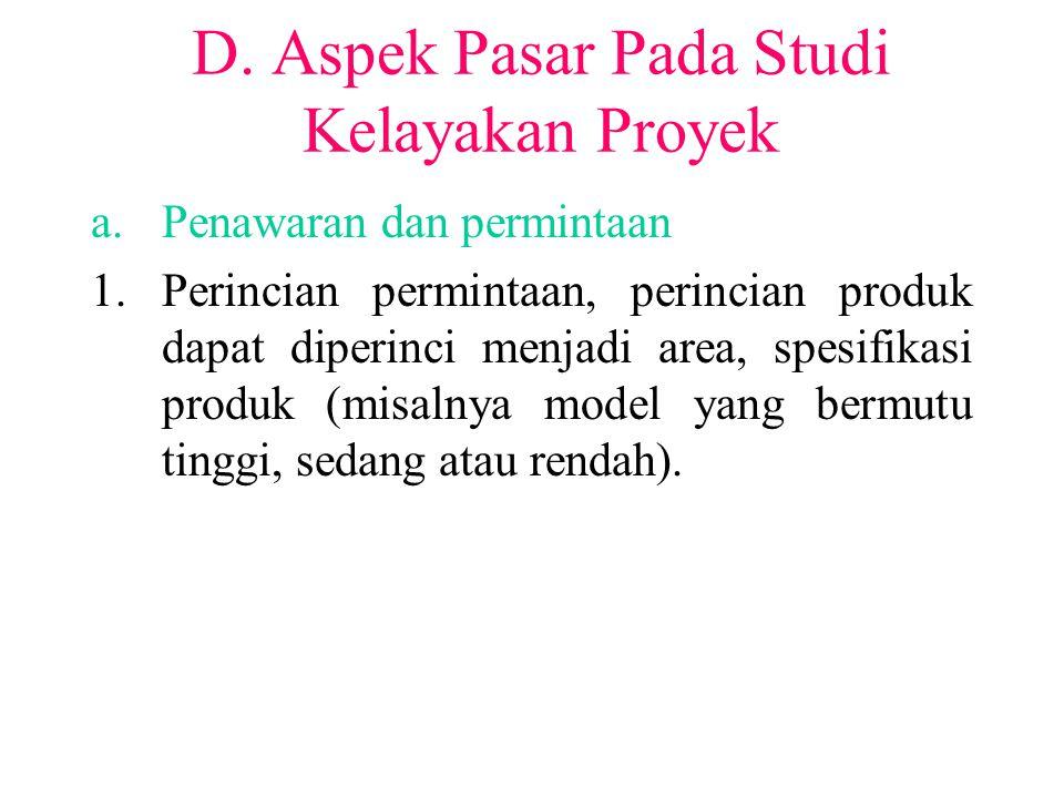 D. Aspek Pasar Pada Studi Kelayakan Proyek a.Penawaran dan permintaan 1.Perincian permintaan, perincian produk dapat diperinci menjadi area, spesifika