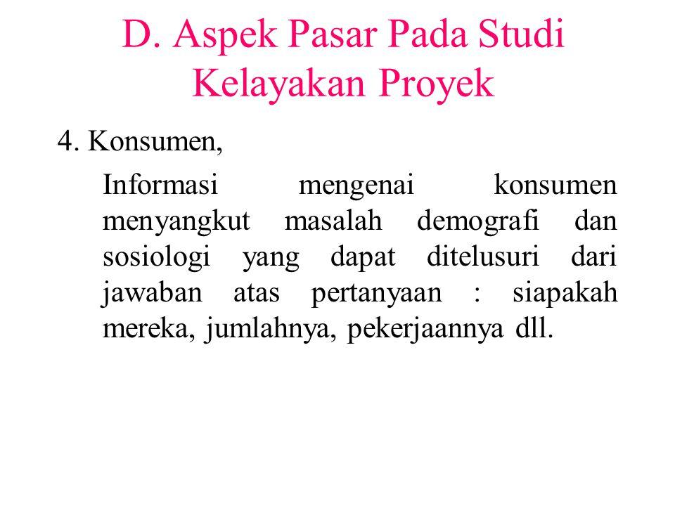 D. Aspek Pasar Pada Studi Kelayakan Proyek 4. Konsumen, Informasi mengenai konsumen menyangkut masalah demografi dan sosiologi yang dapat ditelusuri d