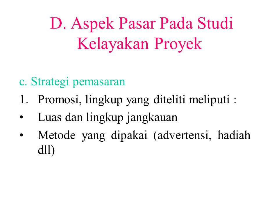 D. Aspek Pasar Pada Studi Kelayakan Proyek c. Strategi pemasaran 1.Promosi, lingkup yang diteliti meliputi : Luas dan lingkup jangkauan Metode yang di