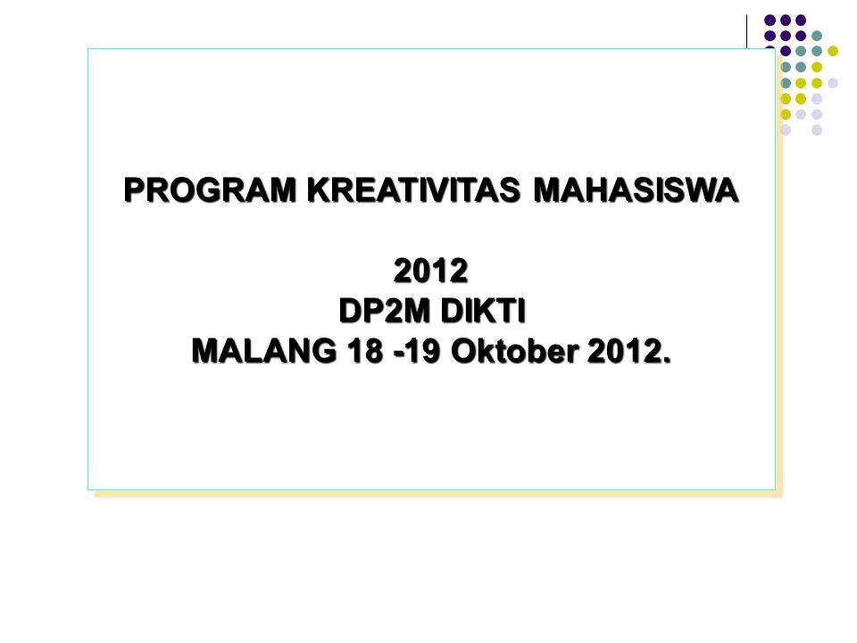 PROGRAM KREATIVITAS MAHASISWA 2012 DP2M DIKTI MALANG 18 -19 Oktober 2012.