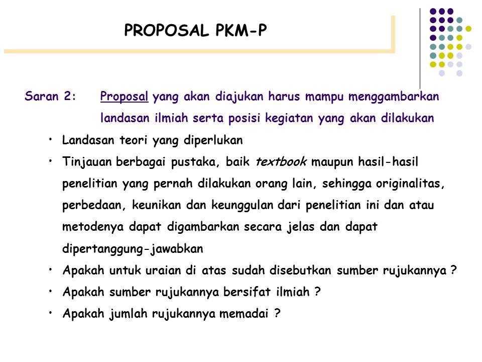 Saran 1:Proposal yang akan diajukan harus mampu menjawab secara jelas pertanyaan-pertanyaan berikut: Apa pentingnya penelitian tersebut dilakukan ? Be