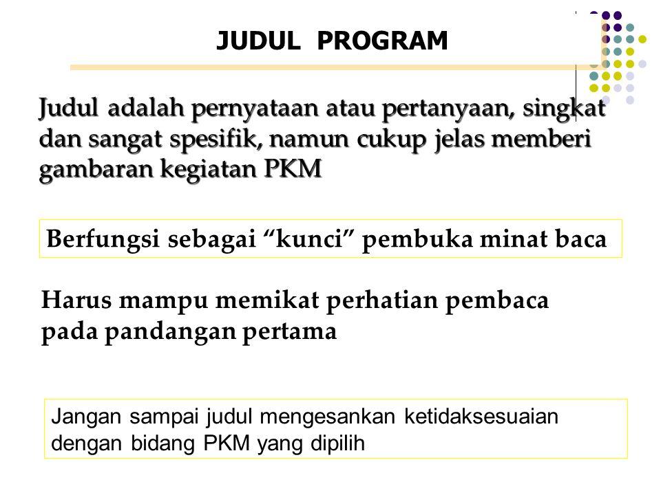 PROPOSAL PKM-P Saran 4:Proposal yang diajukan harus bisa memberikan gambaran yang memadai terkait dengan: biaya, jadwal kerja, personil pelaksana kegi