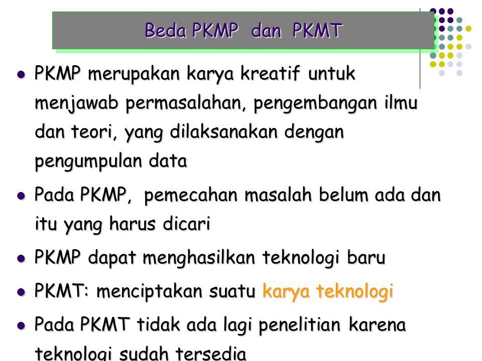 Karakteristik PKMT PKMT merupakan kreativitas yang inovatif dalam menciptakan suatu karya teknologi yang dapat meningkatkan nilai tambah dan dibutuhka