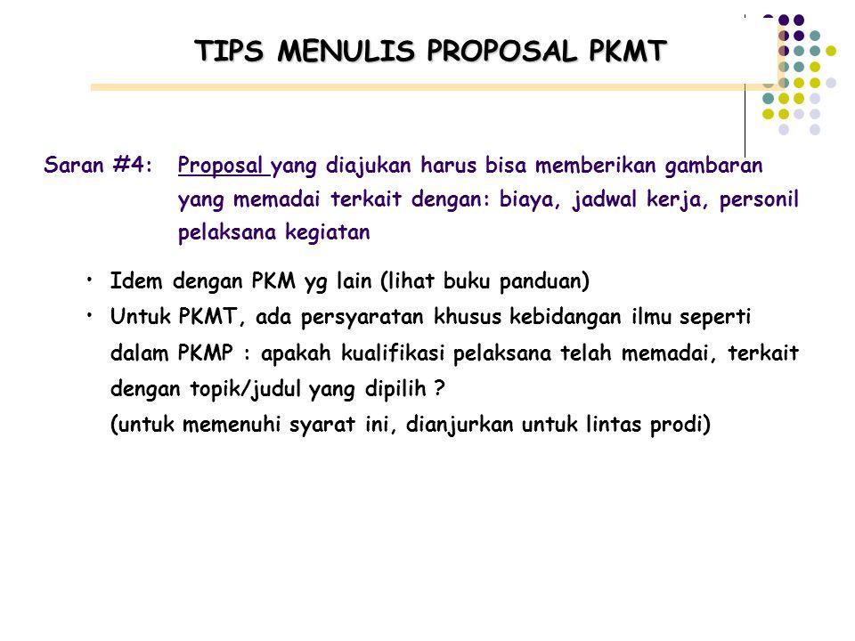 TIPS MENULIS PROPOSAL PKMT Saran #3:Proposal yang akan diajukan harus mampu menjelaskan bagaimana rencana kegiatan nantinya akan dilaksanakan tanpa me