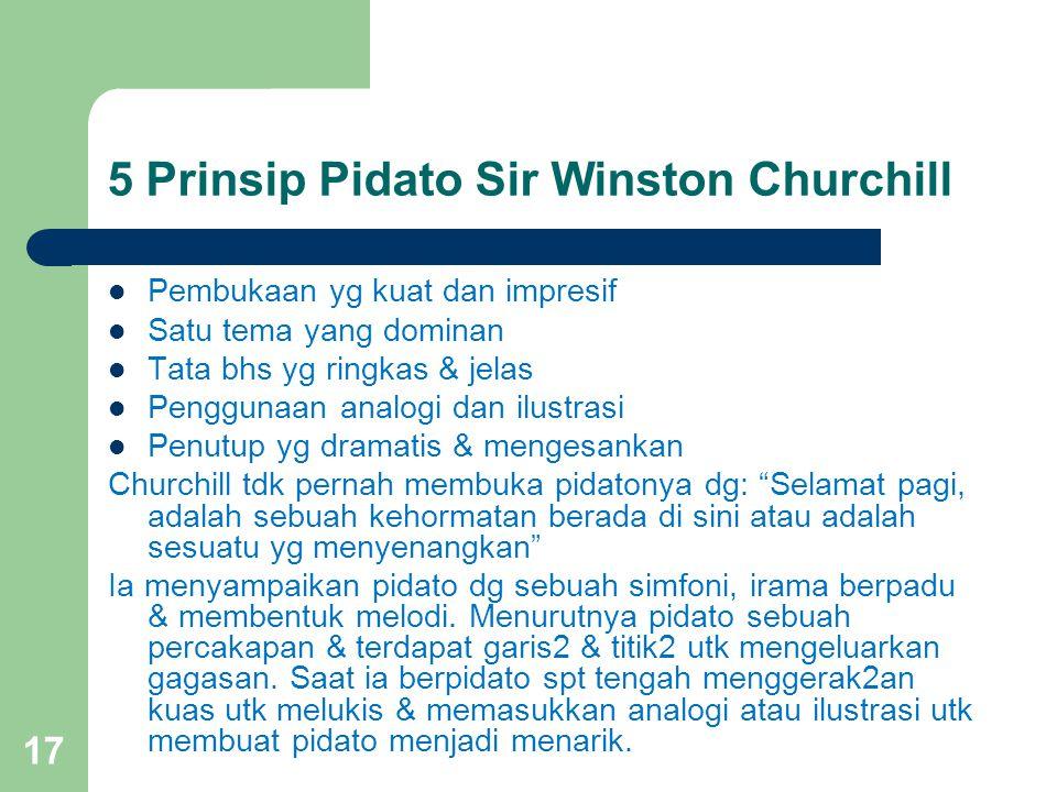 5 Prinsip Pidato Sir Winston Churchill Pembukaan yg kuat dan impresif Satu tema yang dominan Tata bhs yg ringkas & jelas Penggunaan analogi dan ilustr
