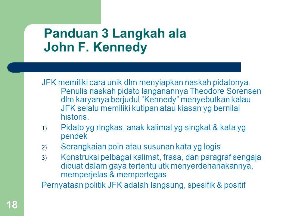Panduan 3 Langkah ala John F. Kennedy JFK memiliki cara unik dlm menyiapkan naskah pidatonya. Penulis naskah pidato langanannya Theodore Sorensen dlm