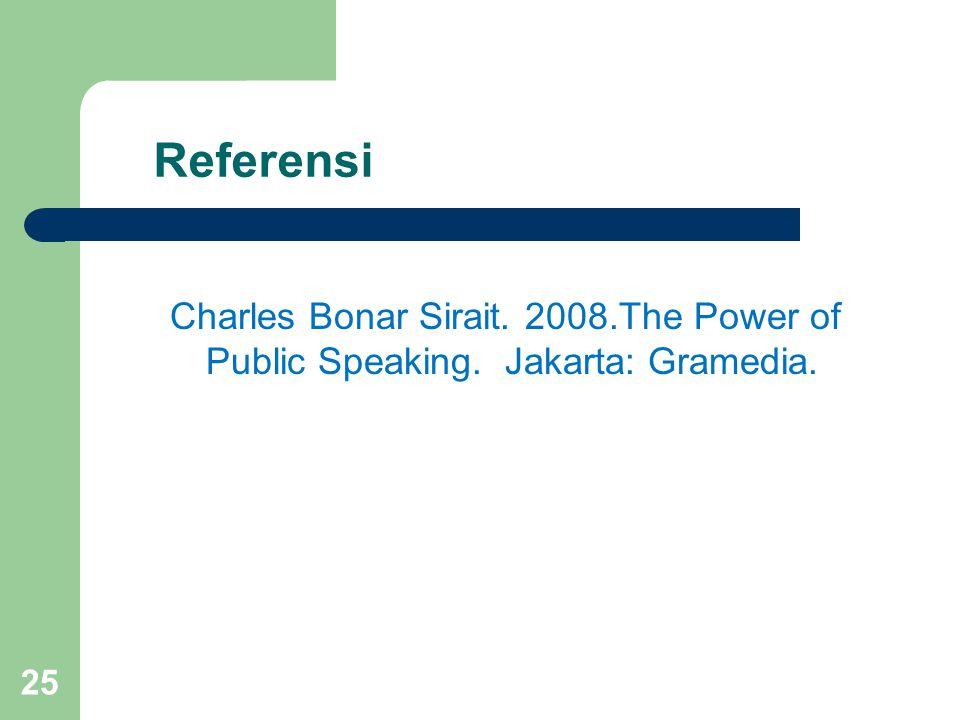 Referensi Charles Bonar Sirait. 2008.The Power of Public Speaking. Jakarta: Gramedia. 25