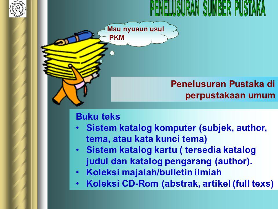 Buku teks Sistem katalog komputer (subjek, author, tema, atau kata kunci tema) Sistem katalog kartu ( tersedia katalog judul dan katalog pengarang (au