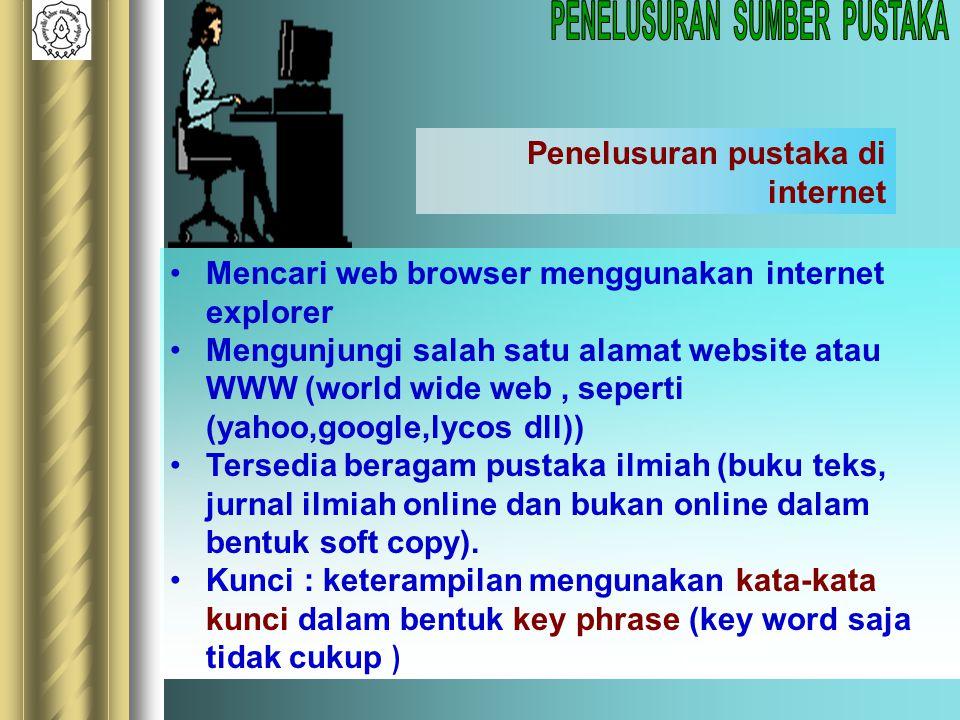 Mencari web browser menggunakan internet explorer Mengunjungi salah satu alamat website atau WWW (world wide web, seperti (yahoo,google,lycos dll)) Te