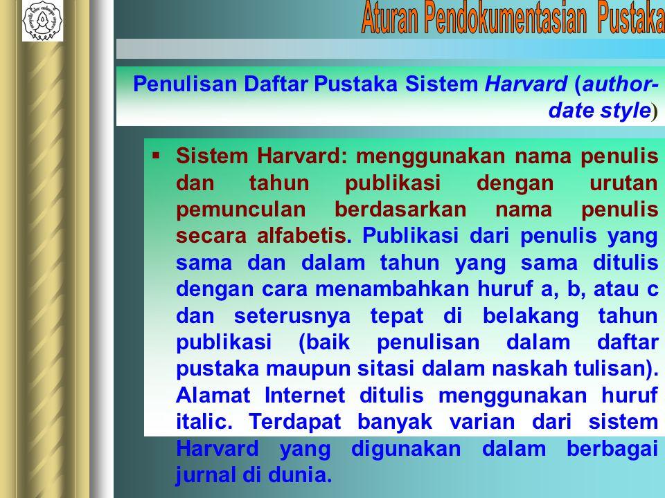  Sistem Harvard: menggunakan nama penulis dan tahun publikasi dengan urutan pemunculan berdasarkan nama penulis secara alfabetis. Publikasi dari penu