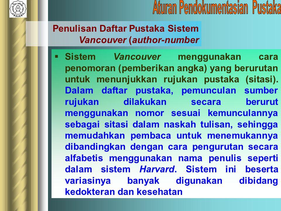  Sistem Vancouver menggunakan cara penomoran (pemberikan angka) yang berurutan untuk menunjukkan rujukan pustaka (sitasi). Dalam daftar pustaka, pemu
