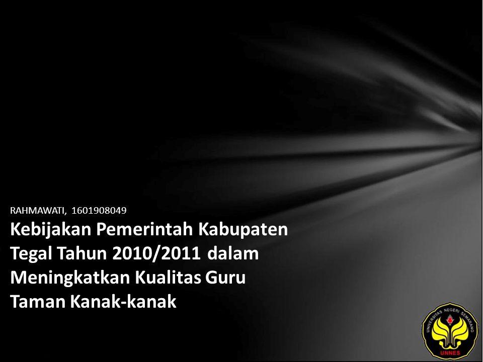 RAHMAWATI, 1601908049 Kebijakan Pemerintah Kabupaten Tegal Tahun 2010/2011 dalam Meningkatkan Kualitas Guru Taman Kanak-kanak