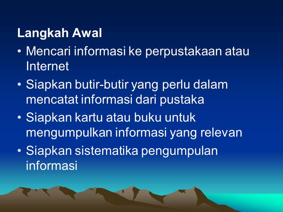 Langkah Awal Mencari informasi ke perpustakaan atau Internet Siapkan butir-butir yang perlu dalam mencatat informasi dari pustaka Siapkan kartu atau b