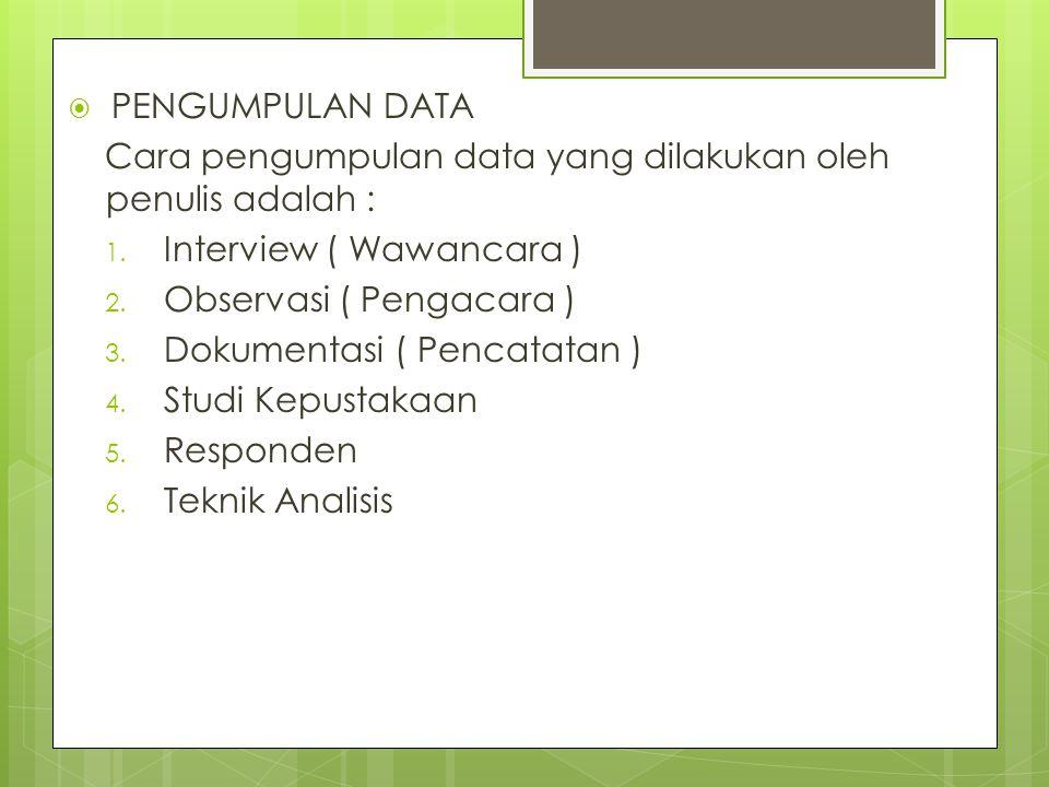  PENGUMPULAN DATA Cara pengumpulan data yang dilakukan oleh penulis adalah : 1. Interview ( Wawancara ) 2. Observasi ( Pengacara ) 3. Dokumentasi ( P