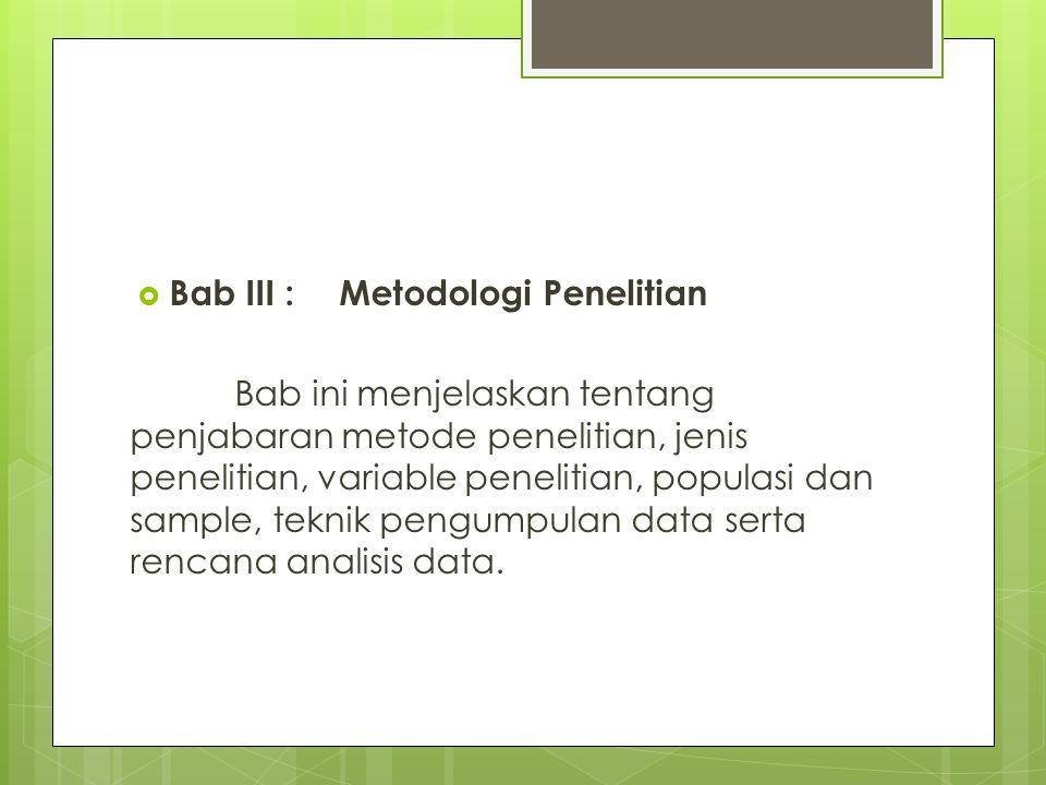  Bab III :Metodologi Penelitian Bab ini menjelaskan tentang penjabaran metode penelitian, jenis penelitian, variable penelitian, populasi dan sample,