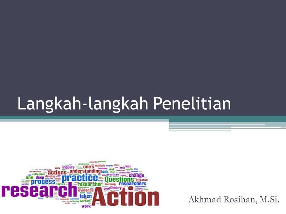Langkah-langkah Penelitian Akhmad Rosihan, M.Si.