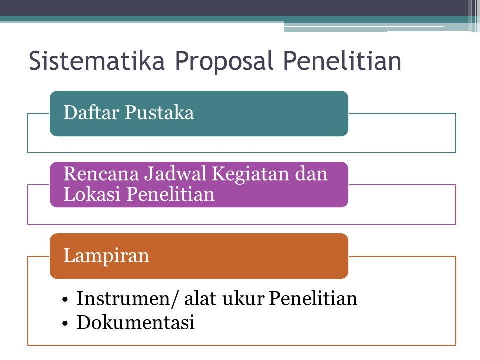 Sistematika Proposal Penelitian Daftar Pustaka Rencana Jadwal Kegiatan dan Lokasi Penelitian Instrumen/ alat ukur Penelitian Dokumentasi Lampiran