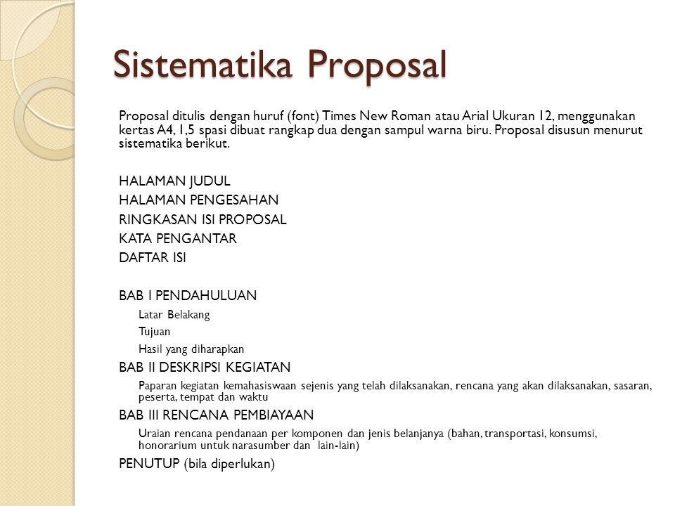 Sistematika Proposal Proposal ditulis dengan huruf (font) Times New Roman atau Arial Ukuran 12, menggunakan kertas A4, 1,5 spasi dibuat rangkap dua de