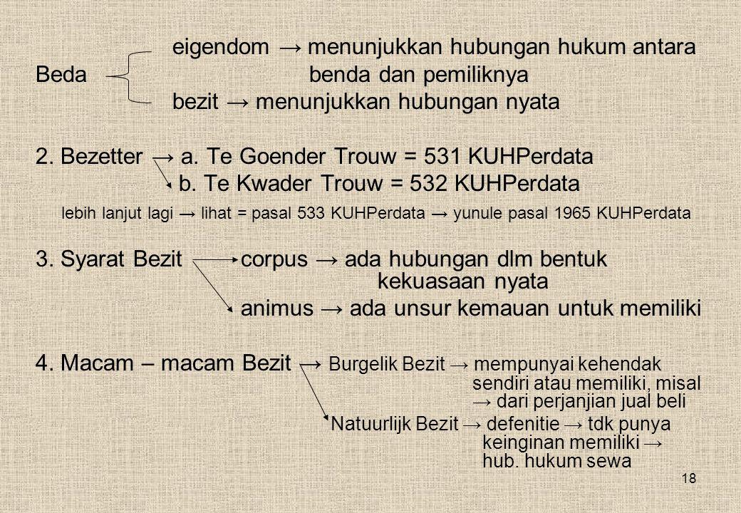 18 eigendom → menunjukkan hubungan hukum antara Beda benda dan pemiliknya bezit → menunjukkan hubungan nyata 2.